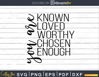 You Are Known, Loved, Worthy, Chosen, Enough Christian