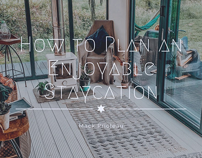 How to Plan an Enjoyable Staycation