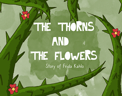 The Thorns and The Flowers (Story of Frida Kahlo)