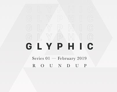 GLYPHIC — February 2019 Roundup