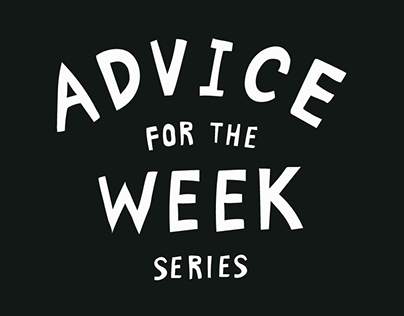 Advice for the Week Series