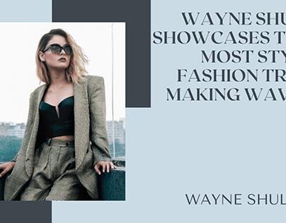 Wayne Shulick Showcases Three Most Stylish Fashion