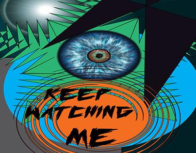 KEEP WATCHING ME