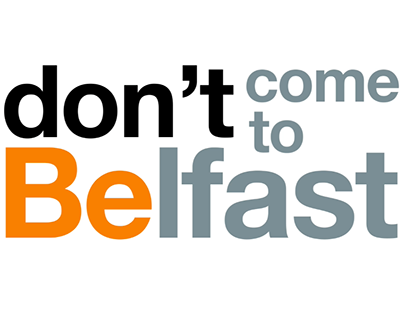 Don't come to Belfast
