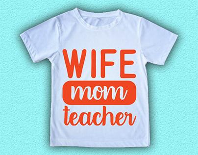Wife, mom, teacher T shirt Design