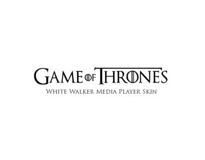 Game of Thrones / White Walker / Media Player App Skin