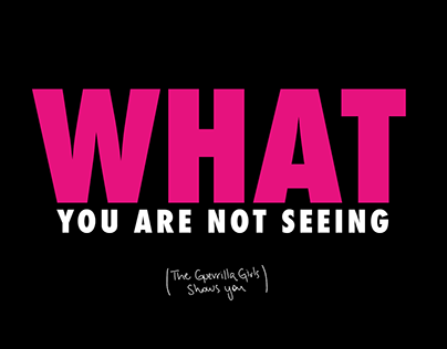 WHAT YOU ARE NOT SEEING (the Guerrilla Girls shows you)