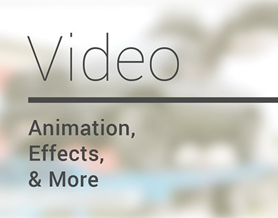 Video, Animations, Effects & More