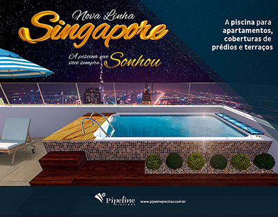 Pipeline Piscinas • Lançamento Linha Singapore