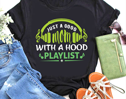 JUST A GOOD MOM WITH A HOOD PLAYLIST T-SHIRT DESIGN