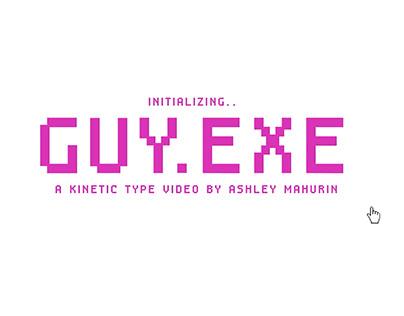 Guy.Exe Kinetic Type Video