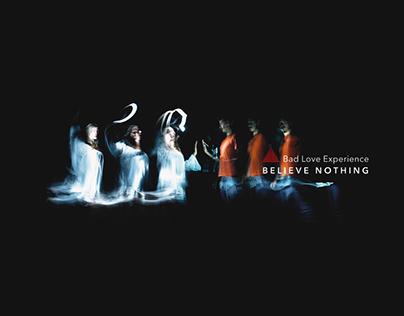 "Music Album: ""Believe Nothing"" - Bad Love Experience"