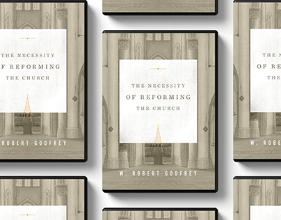The Necessity of Reforming the Church by Robert Godfrey