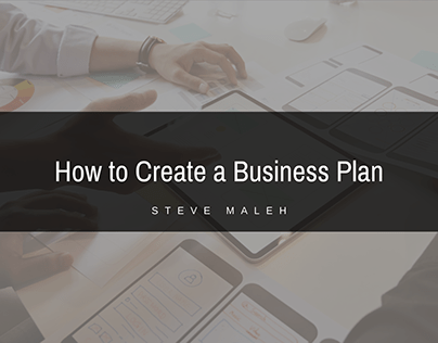 Steve Maleh | How to Create a Business Plan