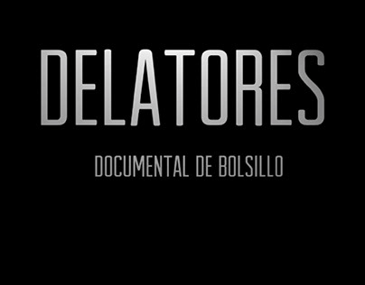 "Documental de bolsillo ""DELATORES"""
