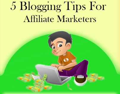 5 Blogging Tips For Affiliate Marketers