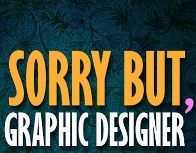 I'm sorry but, I'm a Graphic Designer #1