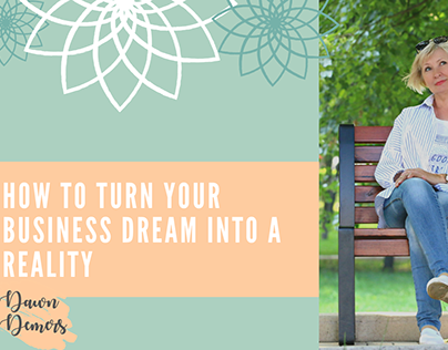 Turn Your Business Dream Into Reality | Dawn Demers