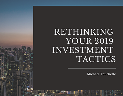 Rethinking Your 2019 Investment Tactics