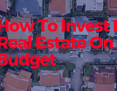 How To Invest In Real Estate On A Budget
