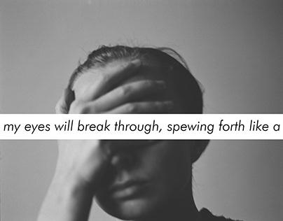 My eyes will break through, spewing forth like a