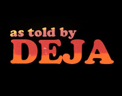 As told by Deja