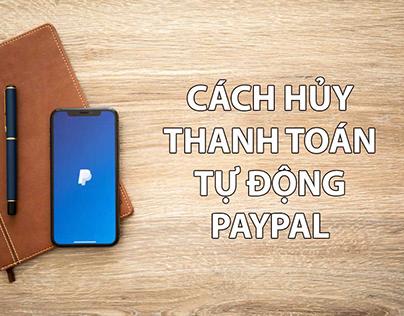 Hướng dẫn hủy thanh toán tự động PayPal