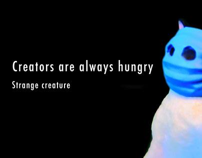 Creators are always hungry :Strange creature