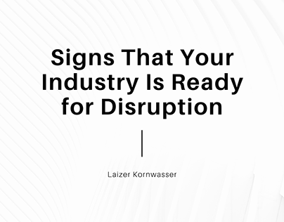 Signs that Your Industry Is Ready For Disruption