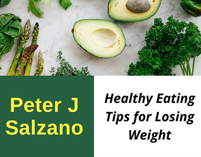 Peter J Salzano - Healthy Eating Tips for Losing Weight