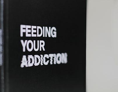 Feeding Your Addiction