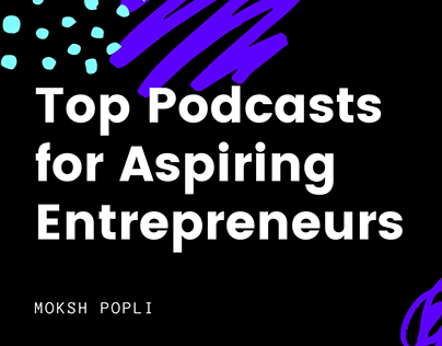 Moksh Popli on the Best Podcasts for Entrepreneurs