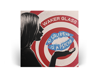 Waker Glass - My Girlfriend Is A Psycho (Digital)