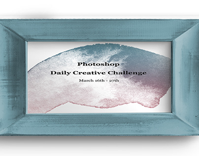 Photoshop Daily Creative Challenge 3/16-3/27