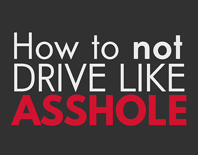 How To Not Drive Like Asshole