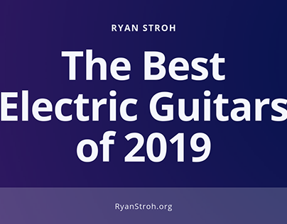 The Best Electric Guitars of 2019