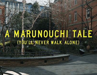 A MARUNOUCHI TALE ~You'll never walk alone~