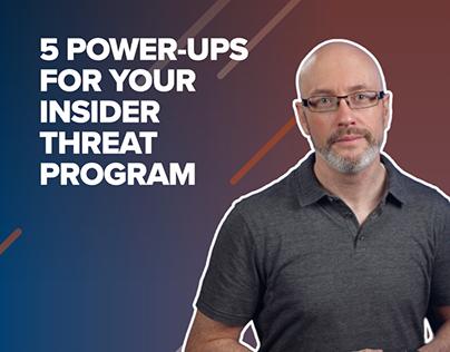5 Power-Ups for Your Insider Threat Program!