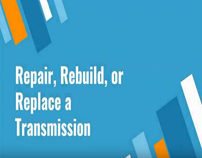 Repair, Rebuild, or Replace a Transmission