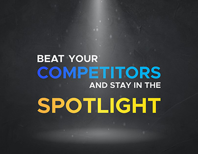 Beat Your Competitors and Stay in the Spotlight.