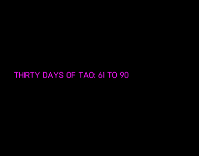 Thirty Days of Tao: 61 to 90