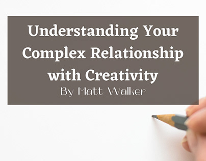 Understanding Your Complex Relationship With Creativity