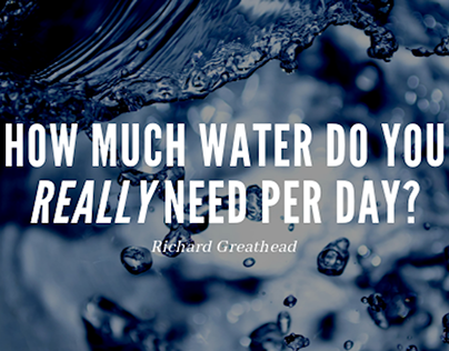Richard Greathead on How Much Water You Really Need