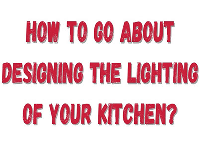 How to go About Designing the Lighting of your Kitchen