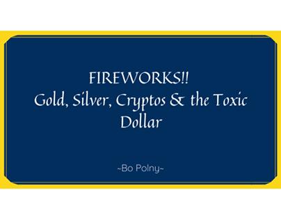 Fireworks! Gold, Silver, Cryptos, & the Toxiv Dollar