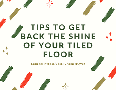 Tips to Get Back The Shine of your Tiled Floor