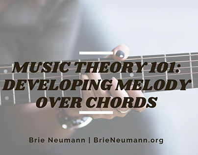 Music Theory 101: Developing Melody Over Chords