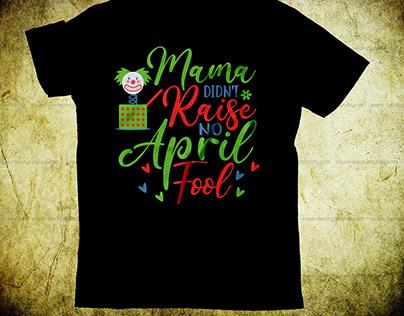 Mama didn't raise no April fool t-shirt design