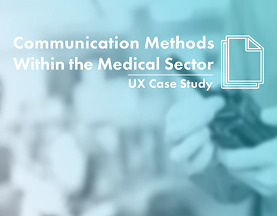 Communication Within the Medical Sector - UX Case Study
