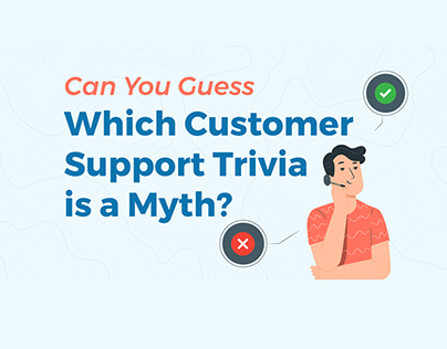 Can You Guess Which Customer Support Trivia is a Myth?